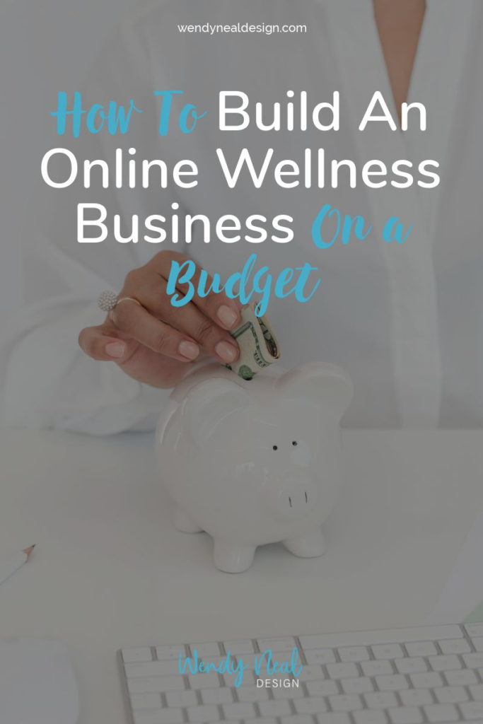 Wendy Neal Design - How to Build an Online Wellness Business on a Budget