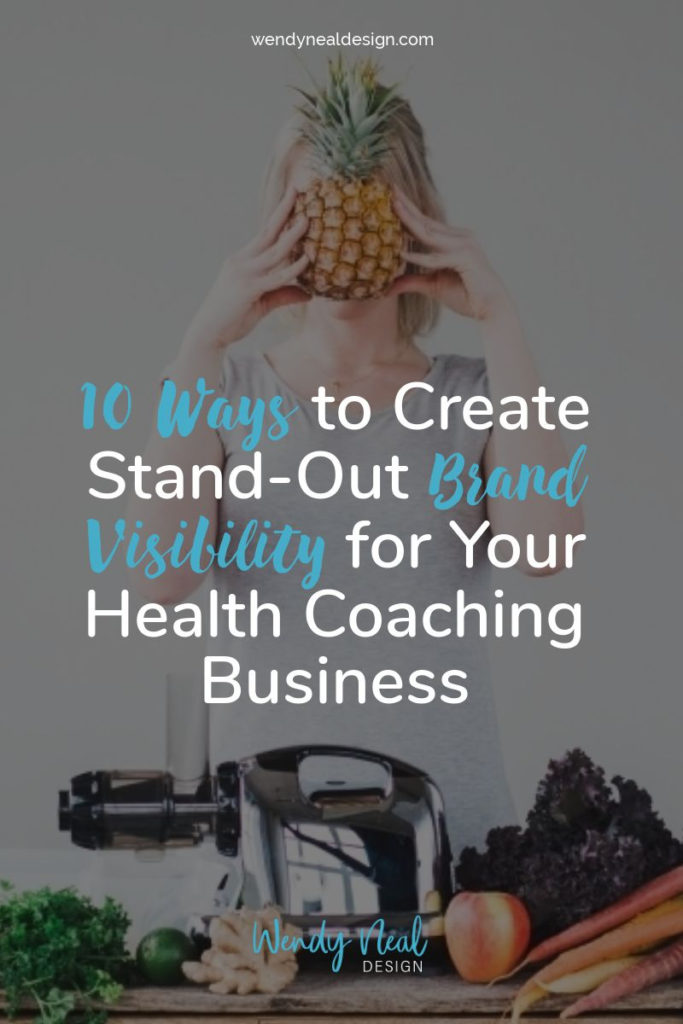 Wendy Neal Design - 10 Ways to Create Stand-Out Brand Visibility for Your Health Coaching Business